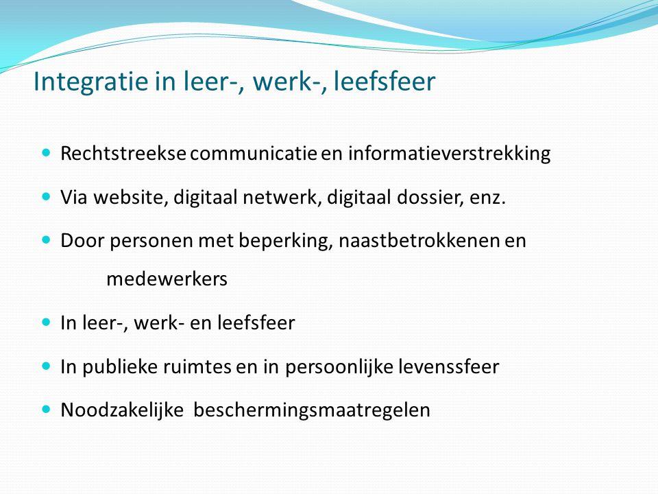 Integratie in leer-, werk-, leefsfeer  Rechtstreekse communicatie en informatieverstrekking  Via website, digitaal netwerk, digitaal dossier, enz. 