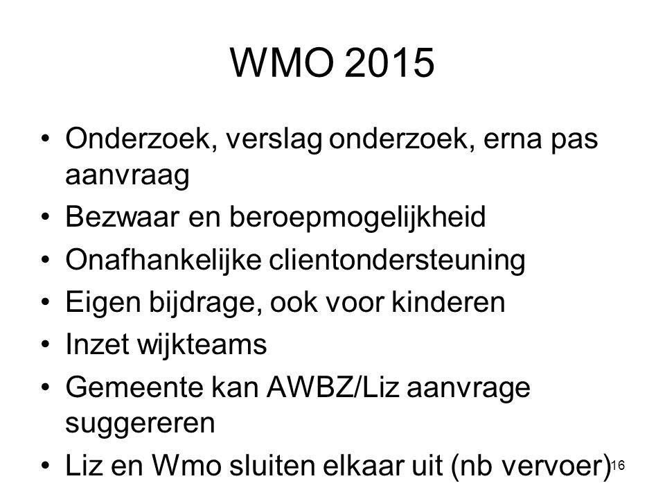 WMO 2015 •Onderzoek, verslag onderzoek, erna pas aanvraag •Bezwaar en beroepmogelijkheid •Onafhankelijke clientondersteuning •Eigen bijdrage, ook voor
