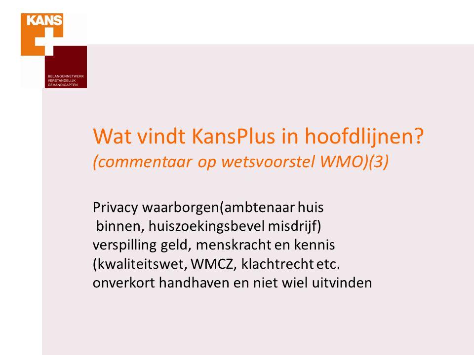 Wat vindt KansPlus in hoofdlijnen? (commentaar op wetsvoorstel WMO)(3) Privacy waarborgen(ambtenaar huis binnen, huiszoekingsbevel misdrijf) verspilli