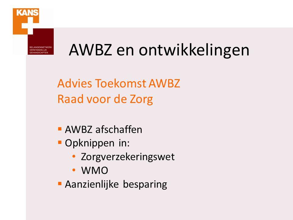 Advies Toekomst AWBZ SER  In principe AWBZ handhaven  Welzijnsvoorzieningen deels naar gemeente  Streng aan de poort (indicatiestelling)  Pakket helder omschrijven  Te vroeg voor verdere stappen  Cliënt centraal (bekostiging)(PGB ea)
