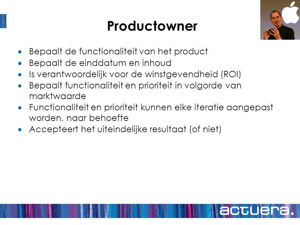 Productowner  Bepaalt de functionaliteit van het product  Bepaalt de einddatum en inhoud  Is verantwoordelijk voor de winstgevendheid (ROI)  Bepaa