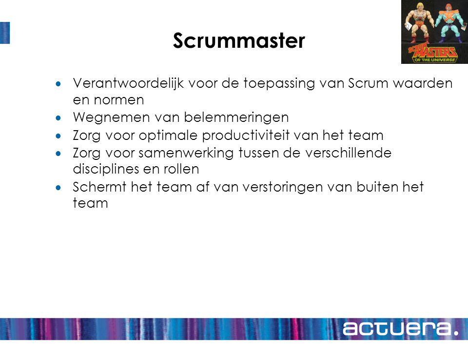 Scrummaster  Verantwoordelijk voor de toepassing van Scrum waarden en normen  Wegnemen van belemmeringen  Zorg voor optimale productiviteit van het