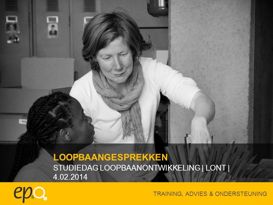 STUDIEDAG LOOPBAANONTWIKKELING   LONT   4.02.2014 LOOPBAANGESPREKKEN TRAINING, ADVIES & ONDERSTEUNING