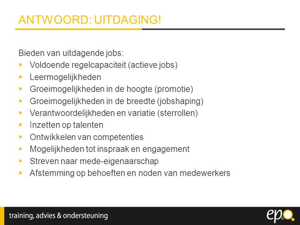 Bieden van uitdagende jobs:  Voldoende regelcapaciteit (actieve jobs)  Leermogelijkheden  Groeimogelijkheden in de hoogte (promotie)  Groeimogelij