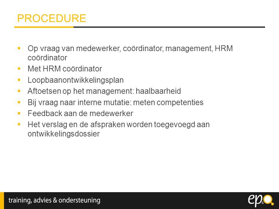  Op vraag van medewerker, coördinator, management, HRM coördinator  Met HRM coördinator  Loopbaanontwikkelingsplan  Aftoetsen op het management: h