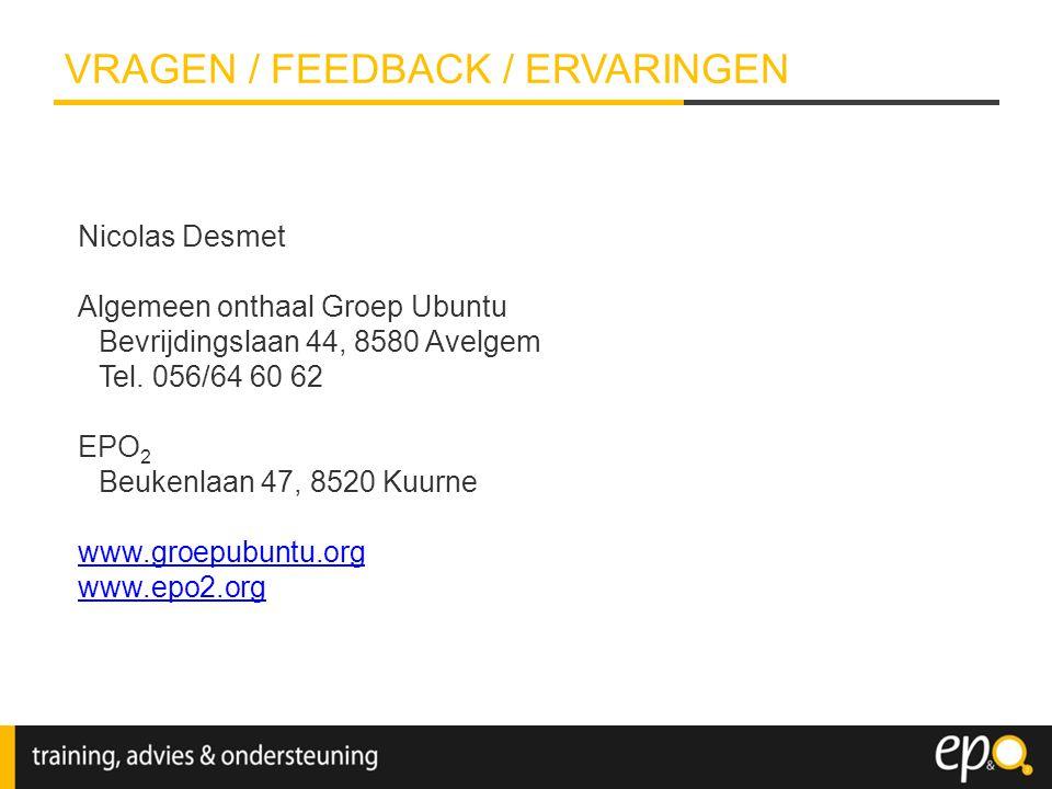 VRAGEN / FEEDBACK / ERVARINGEN Nicolas Desmet Algemeen onthaal Groep Ubuntu Bevrijdingslaan 44, 8580 Avelgem Tel. 056/64 60 62 EPO 2 Beukenlaan 47, 85