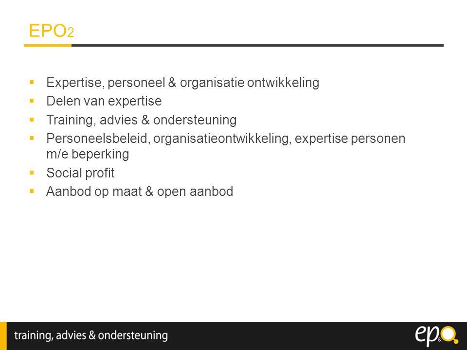  Expertise, personeel & organisatie ontwikkeling  Delen van expertise  Training, advies & ondersteuning  Personeelsbeleid, organisatieontwikkeling