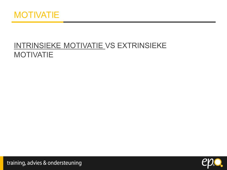 MOTIVATIE INTRINSIEKE MOTIVATIE VS EXTRINSIEKE MOTIVATIE