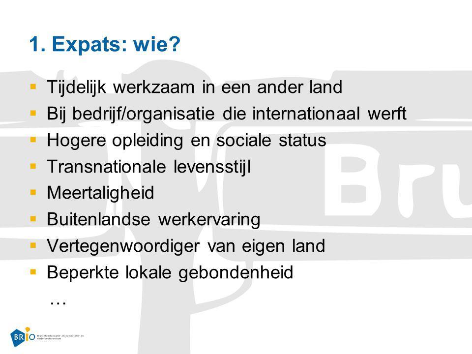 1. Expats: wie?  Tijdelijk werkzaam in een ander land  Bij bedrijf/organisatie die internationaal werft  Hogere opleiding en sociale status  Trans