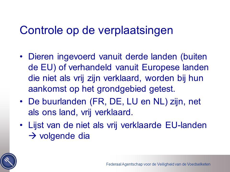Federaal Agentschap voor de Veiligheid van de Voedselketen Controle op de verplaatsingen •Dieren ingevoerd vanuit derde landen (buiten de EU) of verha
