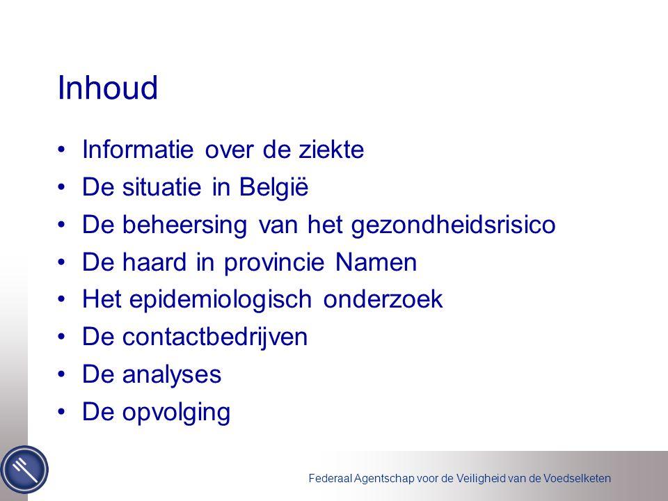 Federaal Agentschap voor de Veiligheid van de Voedselketen Inhoud •Informatie over de ziekte •De situatie in België •De beheersing van het gezondheids