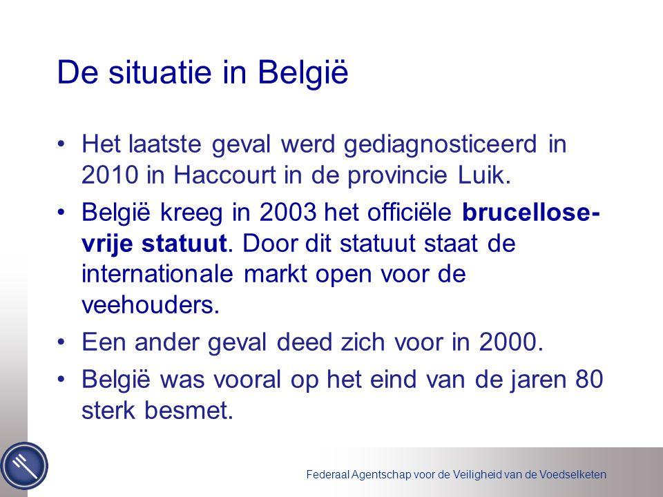 Federaal Agentschap voor de Veiligheid van de Voedselketen De situatie in België •Het laatste geval werd gediagnosticeerd in 2010 in Haccourt in de pr