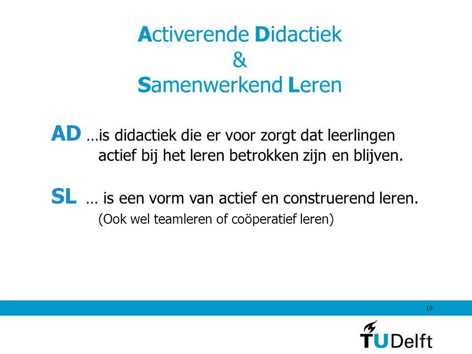 Activerende Didactiek & Samenwerkend Leren 10 AD …is didactiek die er voor zorgt dat leerlingen actief bij het leren betrokken zijn en blijven.