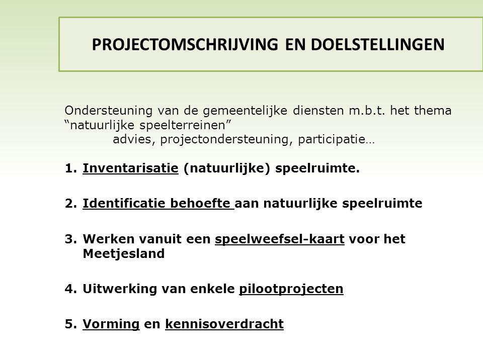 """PROJECTOMSCHRIJVING EN DOELSTELLINGEN Ondersteuning van de gemeentelijke diensten m.b.t. het thema """"natuurlijke speelterreinen"""" advies, projectonderst"""