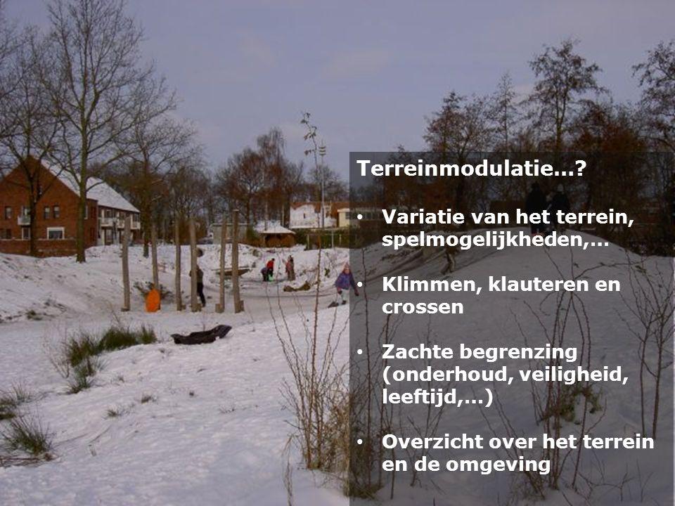 Terreinmodulatie…? • Variatie van het terrein, spelmogelijkheden,… • Klimmen, klauteren en crossen • Zachte begrenzing (onderhoud, veiligheid, leeftij