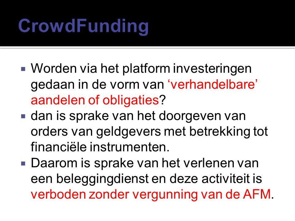  Worden via het platform investeringen gedaan in de vorm van 'verhandelbare' aandelen of obligaties?  dan is sprake van het doorgeven van orders van