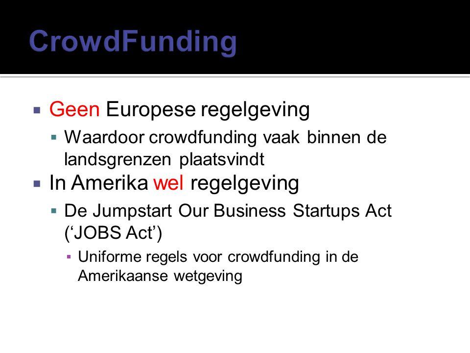  Geen Europese regelgeving  Waardoor crowdfunding vaak binnen de landsgrenzen plaatsvindt  In Amerika wel regelgeving  De Jumpstart Our Business S