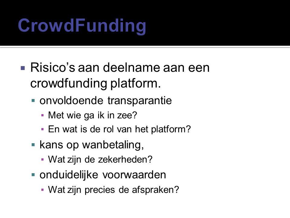  Risico's aan deelname aan een crowdfunding platform.  onvoldoende transparantie ▪Met wie ga ik in zee? ▪En wat is de rol van het platform?  kans o