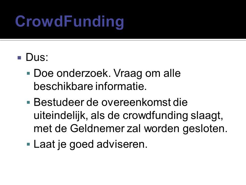  Dus:  Doe onderzoek. Vraag om alle beschikbare informatie.  Bestudeer de overeenkomst die uiteindelijk, als de crowdfunding slaagt, met de Geldnem