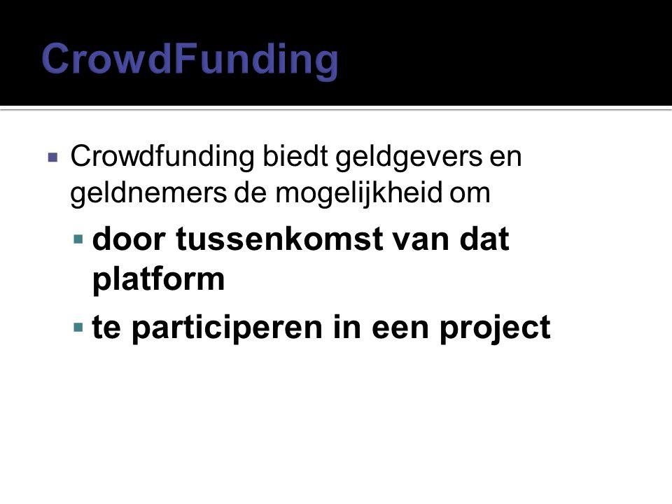  Crowdfunding biedt geldgevers en geldnemers de mogelijkheid om  door tussenkomst van dat platform  te participeren in een project