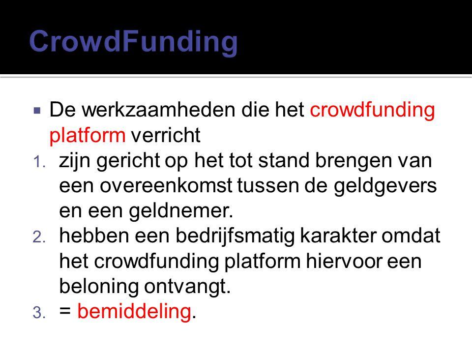  De werkzaamheden die het crowdfunding platform verricht 1. zijn gericht op het tot stand brengen van een overeenkomst tussen de geldgevers en een ge