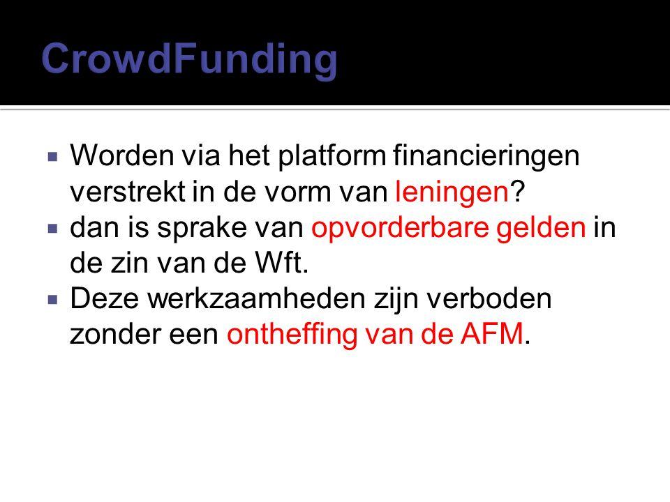 Worden via het platform financieringen verstrekt in de vorm van leningen?  dan is sprake van opvorderbare gelden in de zin van de Wft.  Deze werkz