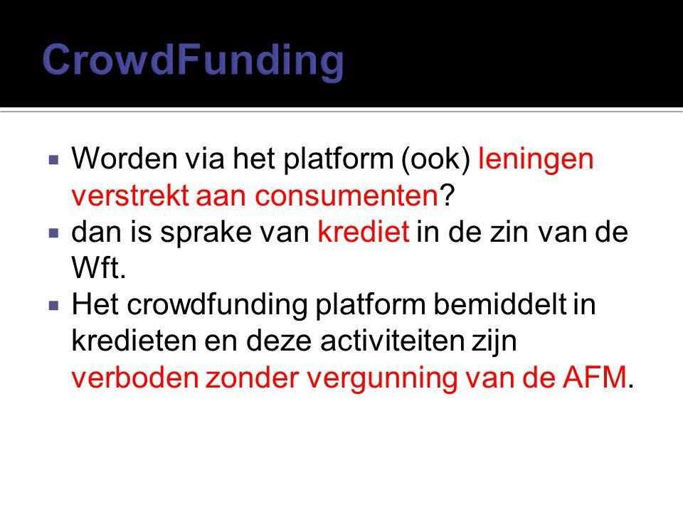  Worden via het platform (ook) leningen verstrekt aan consumenten?  dan is sprake van krediet in de zin van de Wft.  Het crowdfunding platform bemi