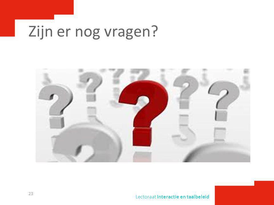 Lectoraat Interactie en taalbeleid Zijn er nog vragen? 23