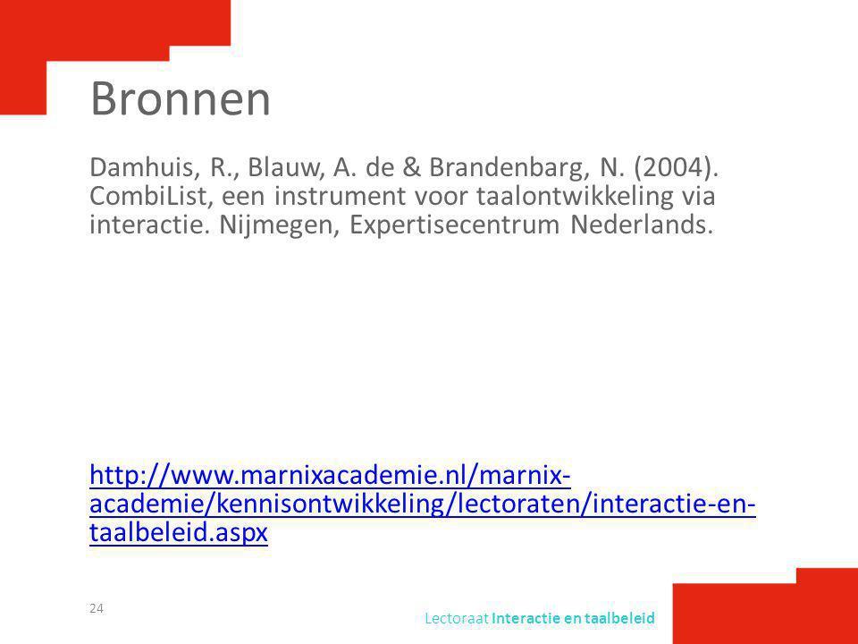 Lectoraat Interactie en taalbeleid Bronnen Damhuis, R., Blauw, A. de & Brandenbarg, N. (2004). CombiList, een instrument voor taalontwikkeling via int