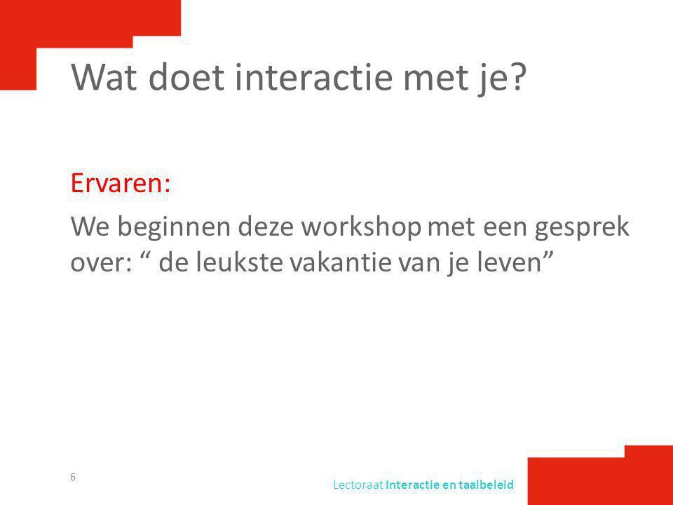 """Lectoraat Interactie en taalbeleid Wat doet interactie met je? Ervaren: We beginnen deze workshop met een gesprek over: """" de leukste vakantie van je l"""
