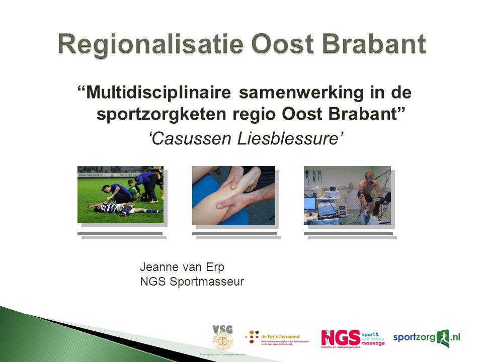 Multidisciplinaire samenwerking in de sportzorgketen regio Oost Brabant 'Casussen Liesblessure' Jeanne van Erp NGS Sportmasseur
