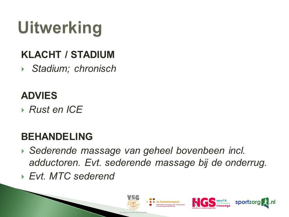 KLACHT / STADIUM  Stadium; chronisch ADVIES  Rust en ICE BEHANDELING  Sederende massage van geheel bovenbeen incl.