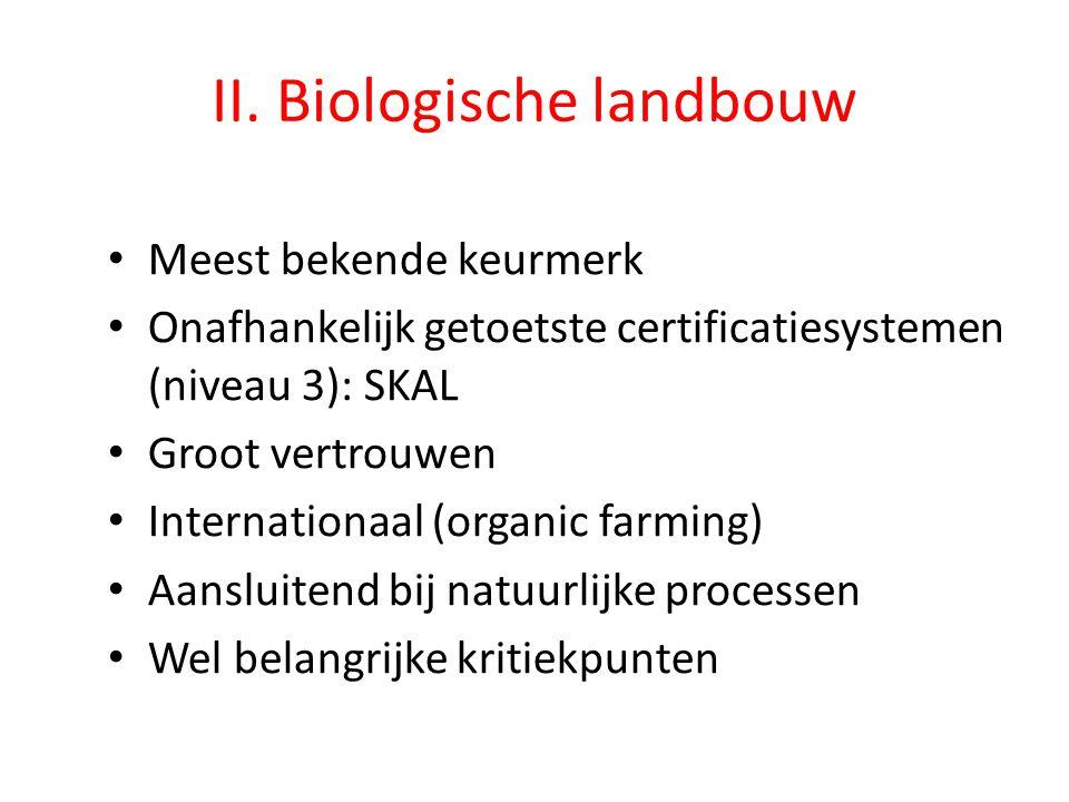 II. Biologische landbouw • Meest bekende keurmerk • Onafhankelijk getoetste certificatiesystemen (niveau 3): SKAL • Groot vertrouwen • Internationaal
