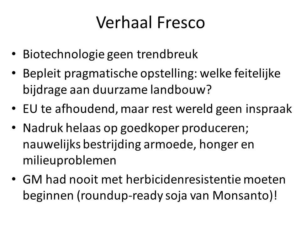 Verhaal Fresco • Biotechnologie geen trendbreuk • Bepleit pragmatische opstelling: welke feitelijke bijdrage aan duurzame landbouw.