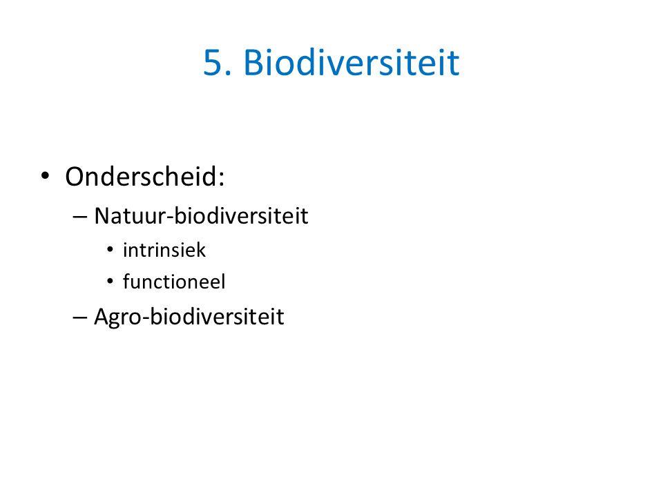 5. Biodiversiteit • Onderscheid: – Natuur-biodiversiteit • intrinsiek • functioneel – Agro-biodiversiteit