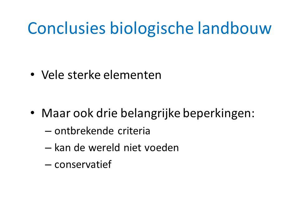 Conclusies biologische landbouw • Vele sterke elementen • Maar ook drie belangrijke beperkingen: – ontbrekende criteria – kan de wereld niet voeden – conservatief