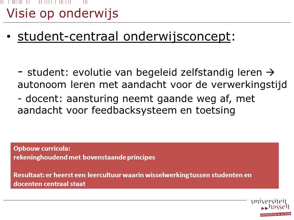 Visie op onderwijs • student-centraal onderwijsconcept: - student: evolutie van begeleid zelfstandig leren  autonoom leren met aandacht voor de verwe