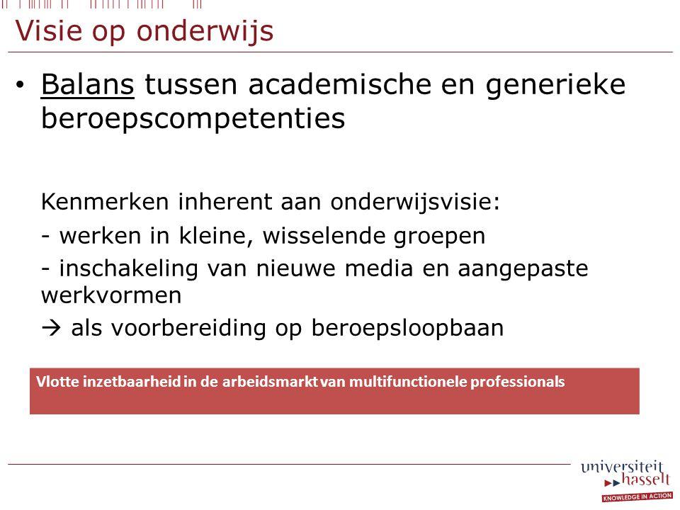 Visie op onderwijs • Balans tussen academische en generieke beroepscompetenties Kenmerken inherent aan onderwijsvisie: - werken in kleine, wisselende