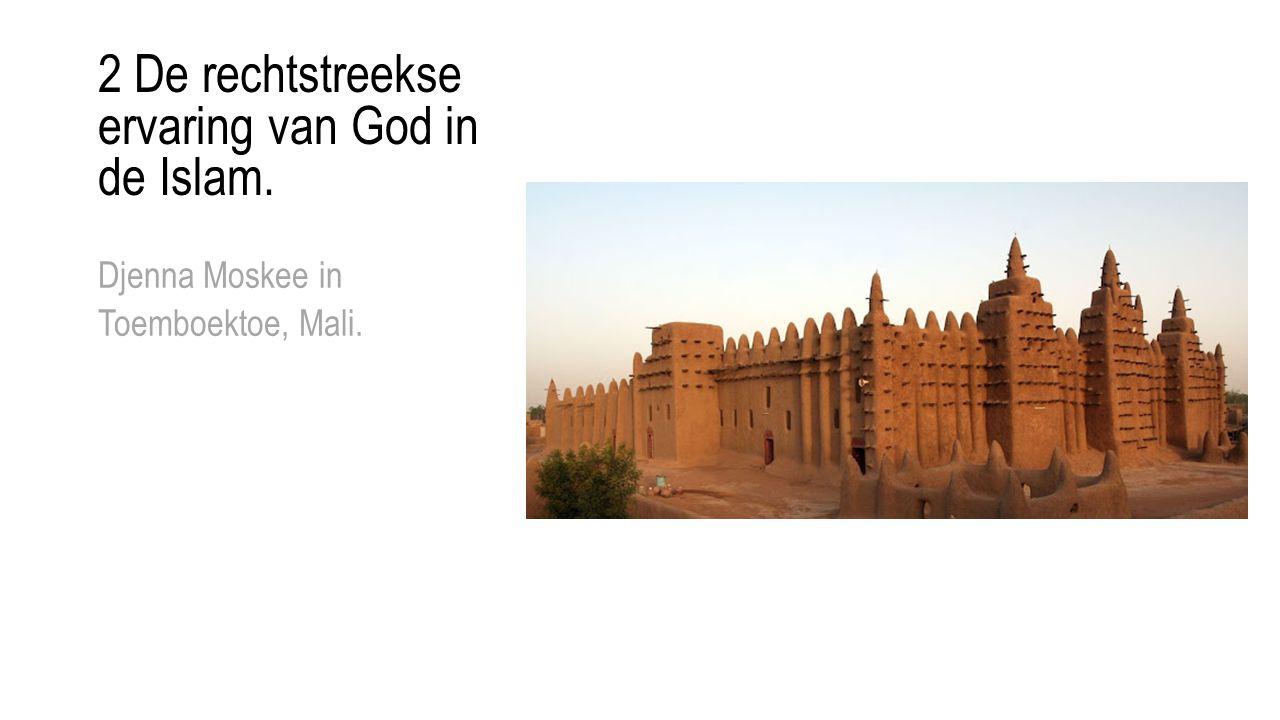 Djenna Moskee in Toemboektoe, Mali. 2 De rechtstreekse ervaring van God in de Islam.