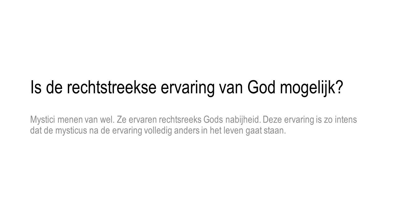 Is de rechtstreekse ervaring van God mogelijk? Mystici menen van wel. Ze ervaren rechtsreeks Gods nabijheid. Deze ervaring is zo intens dat de mysticu