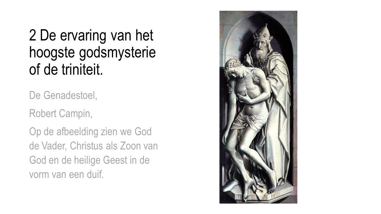 2 De ervaring van het hoogste godsmysterie of de triniteit. De Genadestoel, Robert Campin, Op de afbeelding zien we God de Vader, Christus als Zoon va