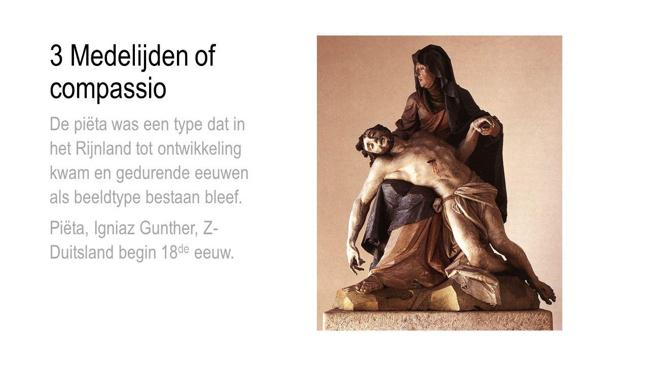 3 Medelijden of compassio De piëta was een type dat in het Rijnland tot ontwikkeling kwam en gedurende eeuwen als beeldtype bestaan bleef. Piëta, Igni