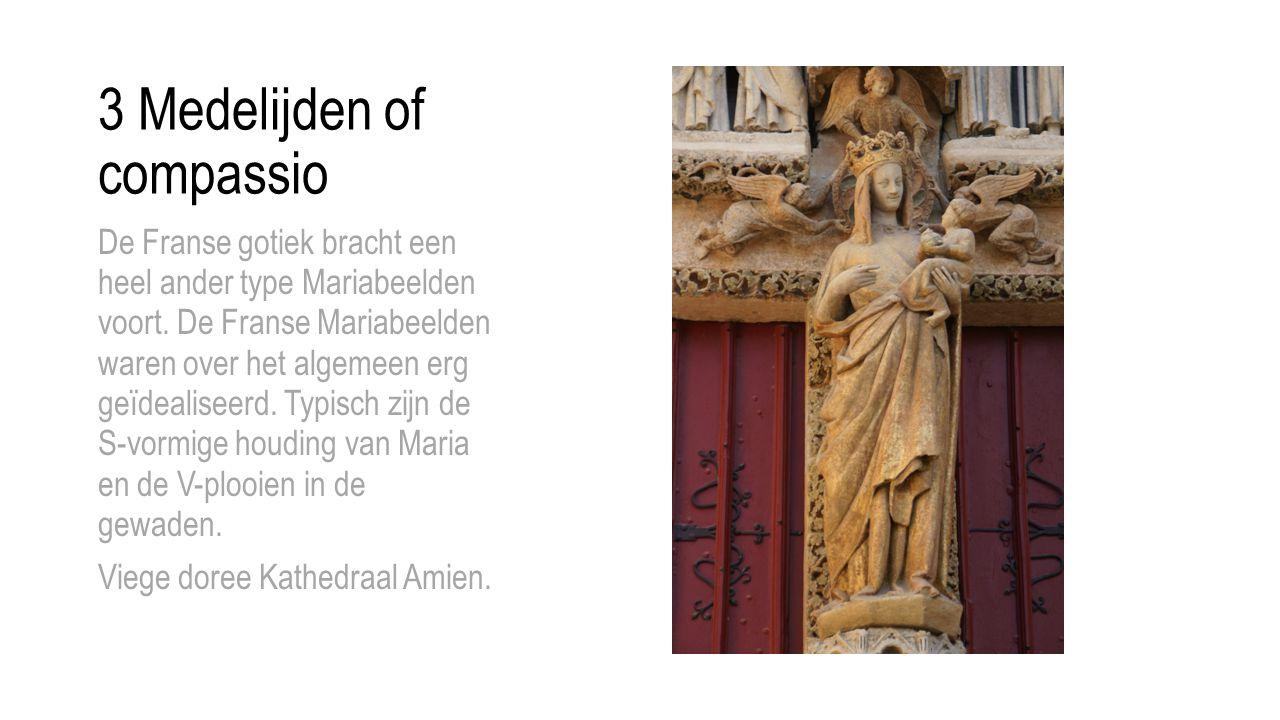 3 Medelijden of compassio De Franse gotiek bracht een heel ander type Mariabeelden voort. De Franse Mariabeelden waren over het algemeen erg geïdealis