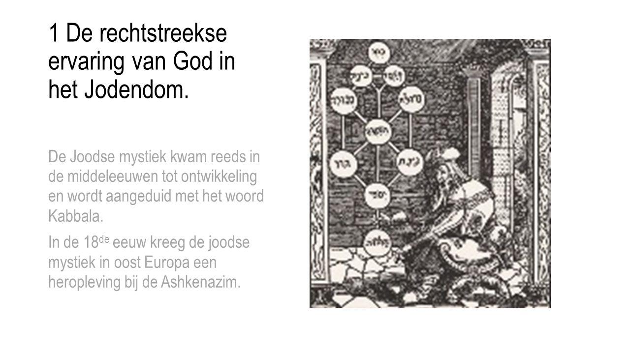 De Joodse mystiek kwam reeds in de middeleeuwen tot ontwikkeling en wordt aangeduid met het woord Kabbala. In de 18 de eeuw kreeg de joodse mystiek in
