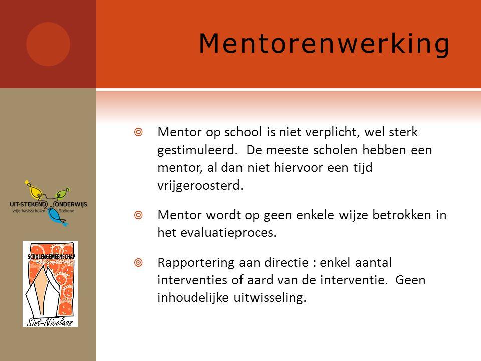 Mentorenwerking  Mentor op school is niet verplicht, wel sterk gestimuleerd.