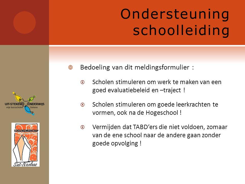 Ondersteuning schoolleiding  Bedoeling van dit meldingsformulier :  Scholen stimuleren om werk te maken van een goed evaluatiebeleid en –traject .