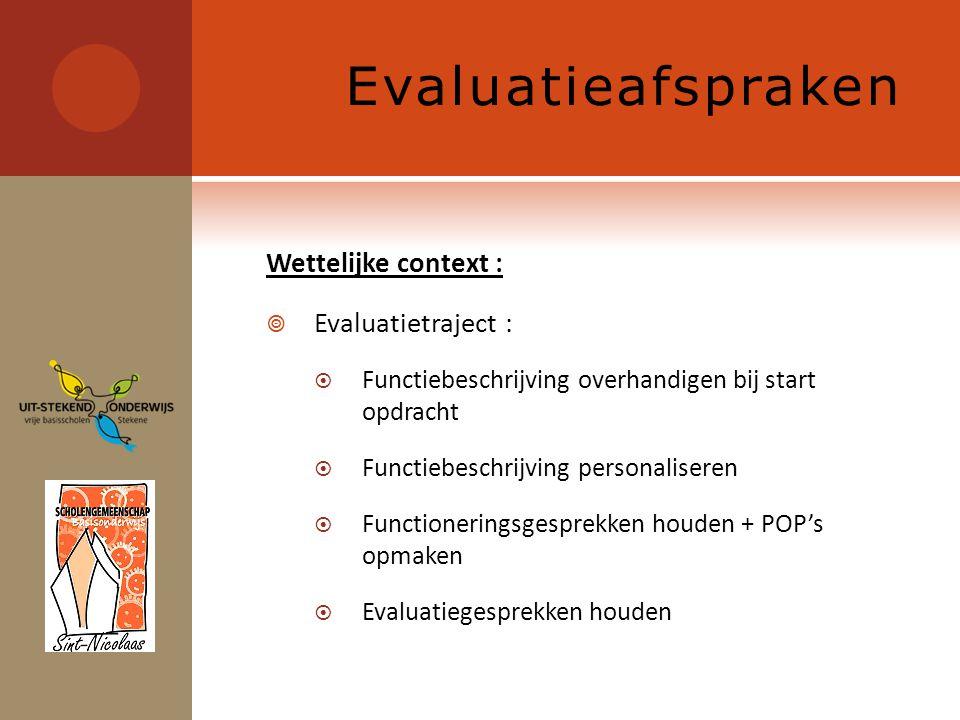 Evaluatieafspraken Wettelijke context :  Evaluatietraject :  Functiebeschrijving overhandigen bij start opdracht  Functiebeschrijving personaliseren  Functioneringsgesprekken houden + POP's opmaken  Evaluatiegesprekken houden