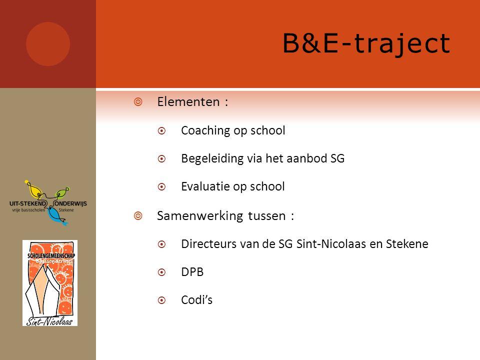 B&E-traject  Elementen :  Coaching op school  Begeleiding via het aanbod SG  Evaluatie op school  Samenwerking tussen :  Directeurs van de SG Sint-Nicolaas en Stekene  DPB  Codi's