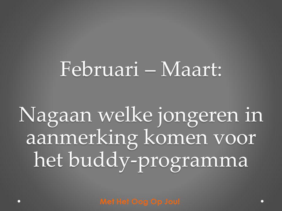 Februari – Maart: Nagaan welke jongeren in aanmerking komen voor het buddy-programma Met Het Oog Op Jou!