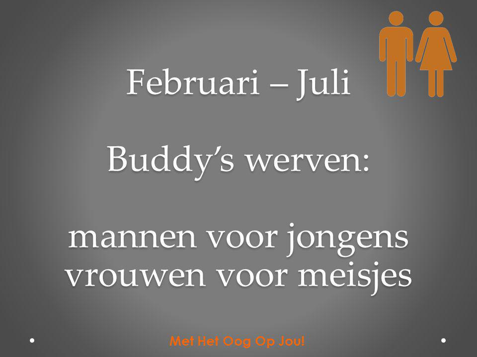 Februari – Juli Buddy's werven: mannen voor jongens vrouwen voor meisjes Met Het Oog Op Jou!